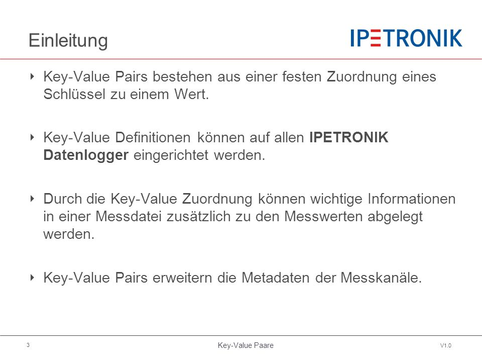 Key-Value Paare V1.0 3 Einleitung ‣ Key-Value Pairs bestehen aus einer festen Zuordnung eines Schlüssel zu einem Wert. ‣ Key-Value Definitionen können
