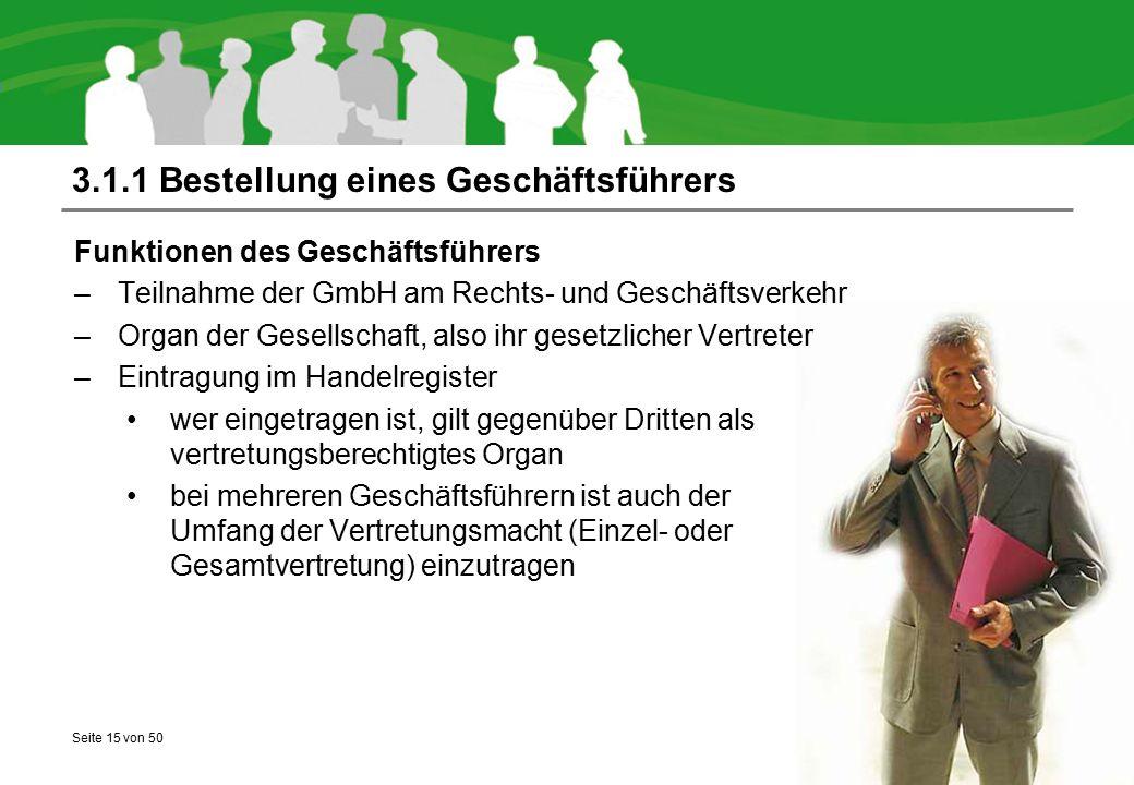 Seite 15 von 50 3.1.1 Bestellung eines Geschäftsführers Funktionen des Geschäftsführers –Teilnahme der GmbH am Rechts- und Geschäftsverkehr –Organ der
