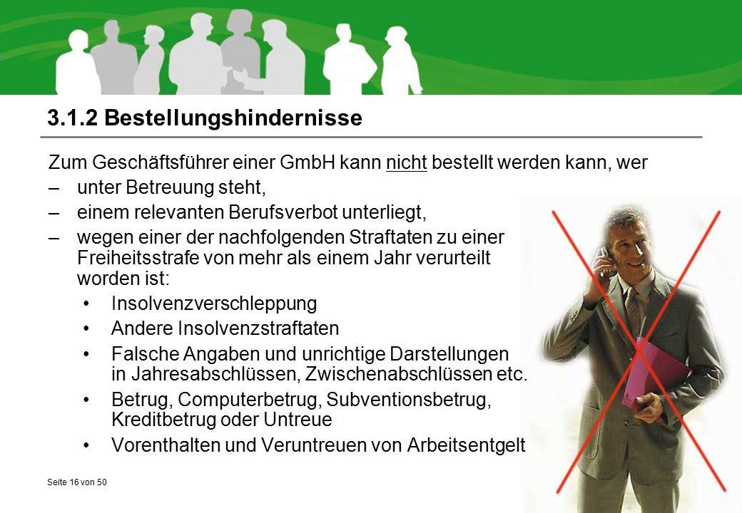 Seite 16 von 50 3.1.2 Bestellungshindernisse Zum Geschäftsführer einer GmbH kann nicht bestellt werden kann, wer –unter Betreuung steht, –einem releva
