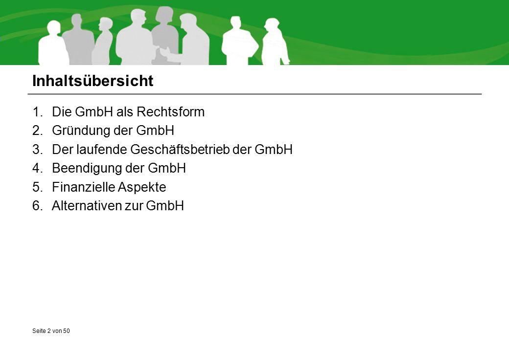 Seite 2 von 50 Inhaltsübersicht 1.Die GmbH als Rechtsform 2.Gründung der GmbH 3.Der laufende Geschäftsbetrieb der GmbH 4.Beendigung der GmbH 5.Finanzi