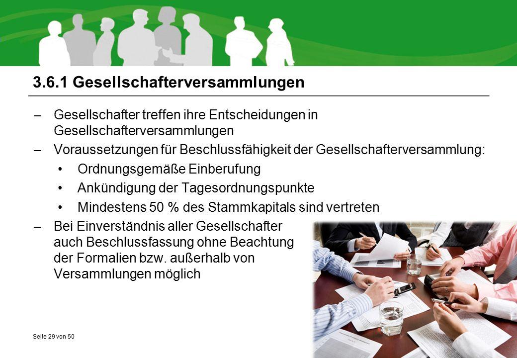 Seite 29 von 50 3.6.1 Gesellschafterversammlungen –Gesellschafter treffen ihre Entscheidungen in Gesellschafterversammlungen –Voraussetzungen für Besc