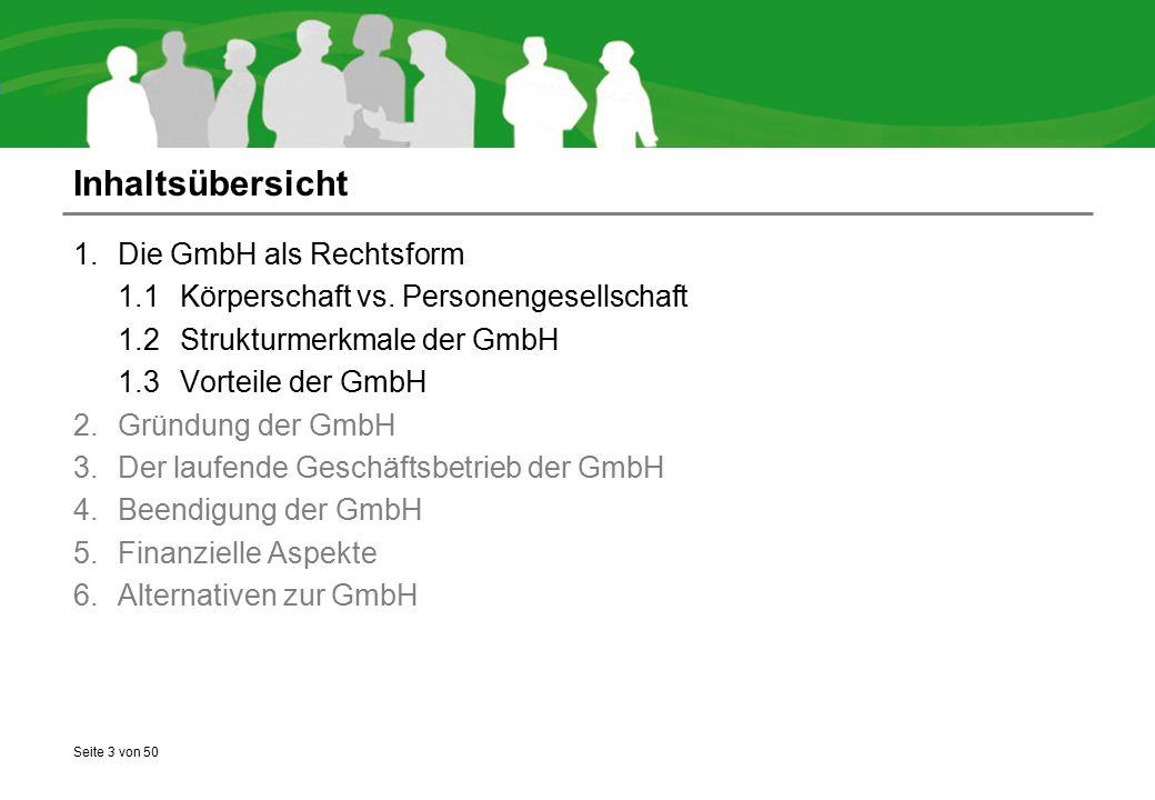 Seite 3 von 50 Inhaltsübersicht 1.Die GmbH als Rechtsform 1.1Körperschaft vs. Personengesellschaft 1.2Strukturmerkmale der GmbH 1.3Vorteile der GmbH 2