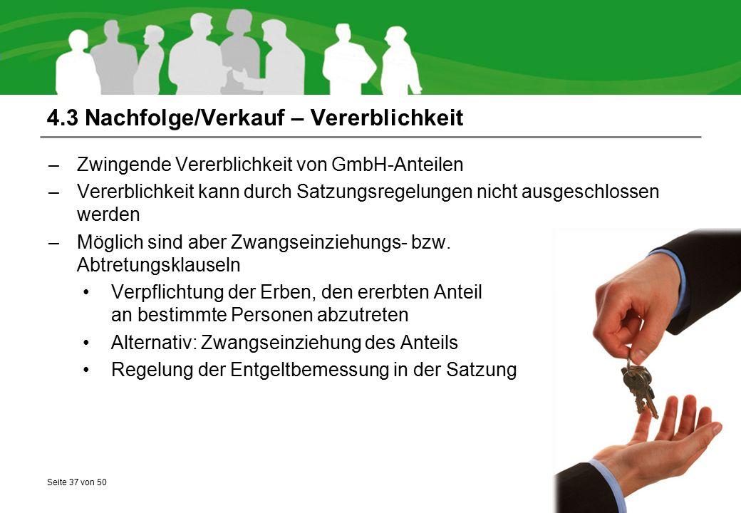 Seite 37 von 50 4.3 Nachfolge/Verkauf – Vererblichkeit –Zwingende Vererblichkeit von GmbH-Anteilen –Vererblichkeit kann durch Satzungsregelungen nicht
