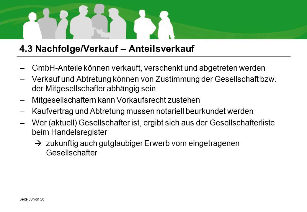 Seite 38 von 50 4.3 Nachfolge/Verkauf – Anteilsverkauf –GmbH-Anteile können verkauft, verschenkt und abgetreten werden –Verkauf und Abtretung können von Zustimmung der Gesellschaft bzw.