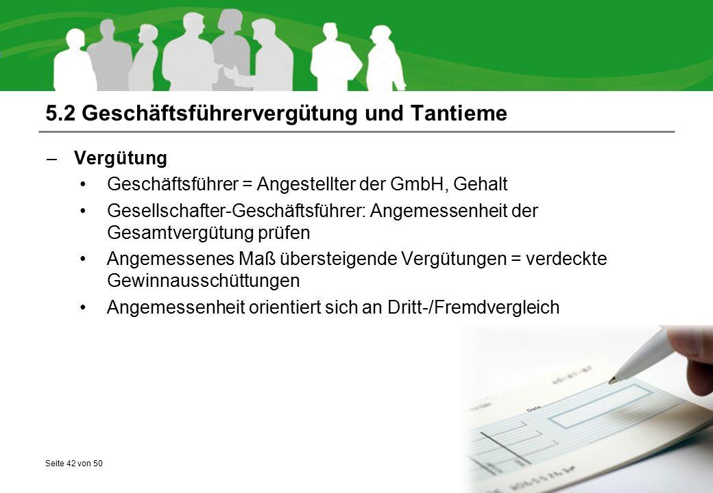 Seite 42 von 50 5.2 Geschäftsführervergütung und Tantieme –Vergütung Geschäftsführer = Angestellter der GmbH, Gehalt Gesellschafter-Geschäftsführer: A