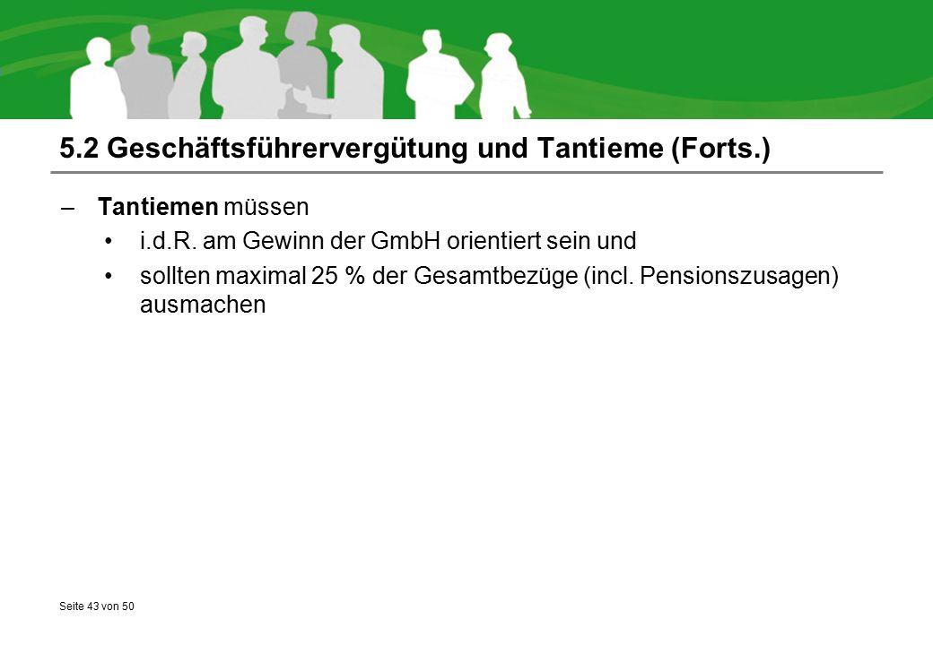 Seite 43 von 50 5.2 Geschäftsführervergütung und Tantieme (Forts.) –Tantiemen müssen i.d.R. am Gewinn der GmbH orientiert sein und sollten maximal 25
