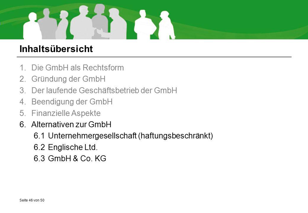 Seite 46 von 50 Inhaltsübersicht 1.Die GmbH als Rechtsform 2.Gründung der GmbH 3.Der laufende Geschäftsbetrieb der GmbH 4.Beendigung der GmbH 5.Finanz