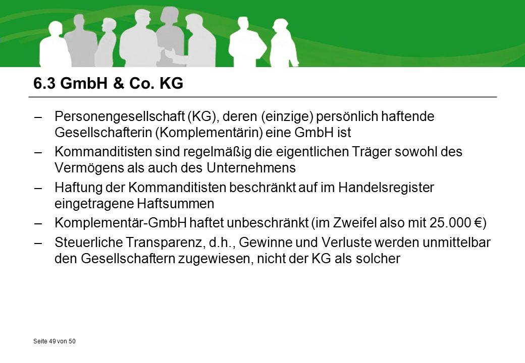 Seite 49 von 50 6.3 GmbH & Co. KG –Personengesellschaft (KG), deren (einzige) persönlich haftende Gesellschafterin (Komplementärin) eine GmbH ist –Kom