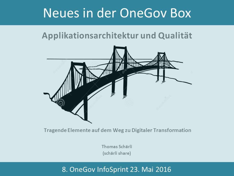 Tragende Elemente auf dem Weg zu Digitaler Transformation Applikationsarchitektur und Qualität Thomas Schärli (schärli share) 2 Neues in der OneGov Box 8.