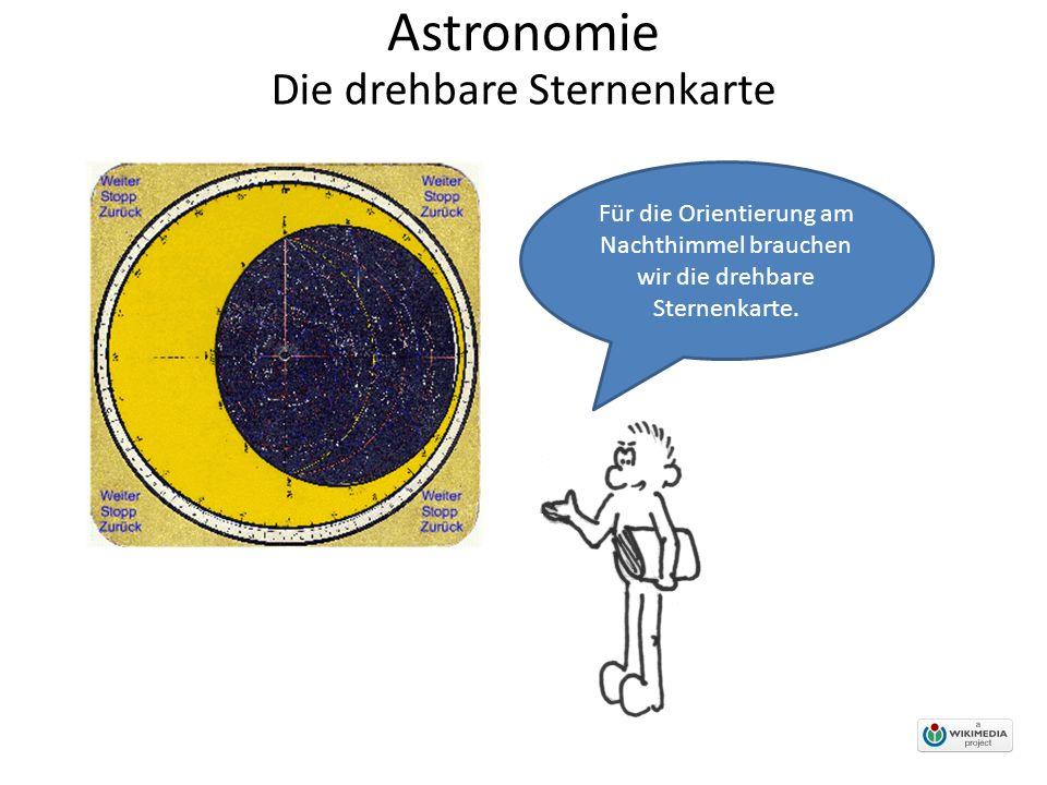 Astronomie Für die Orientierung am Nachthimmel brauchen wir die drehbare Sternenkarte. Die drehbare Sternenkarte