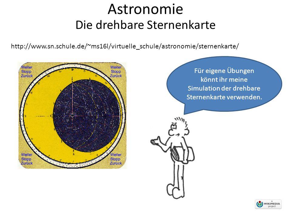 Astronomie Für eigene Übungen könnt ihr meine Simulation der drehbare Sternenkarte verwenden. Die drehbare Sternenkarte http://www.sn.schule.de/~ms16l