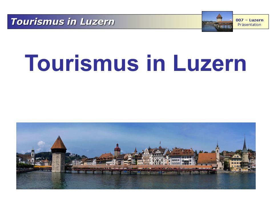 007 – Luzern Präsentation Gäste in Luzern Die Besucherzahlen einer Stadt werden anhand der Übernachtungen in den Hotelbetrieben gemessen.
