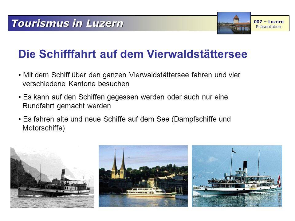 Tourismus in Luzern 007 – Luzern Präsentation Die Schifffahrt auf dem Vierwaldstättersee Mit dem Schiff über den ganzen Vierwaldstättersee fahren und