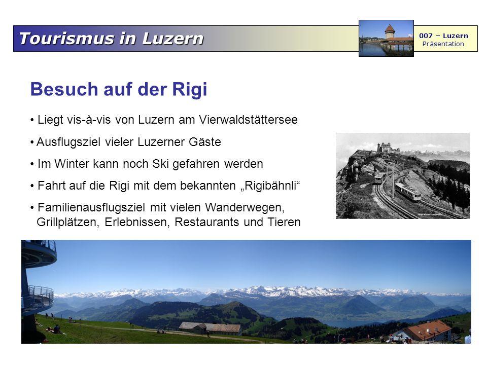 Tourismus in Luzern 007 – Luzern Präsentation Besuch auf der Rigi Liegt vis-à-vis von Luzern am Vierwaldstättersee Ausflugsziel vieler Luzerner Gäste