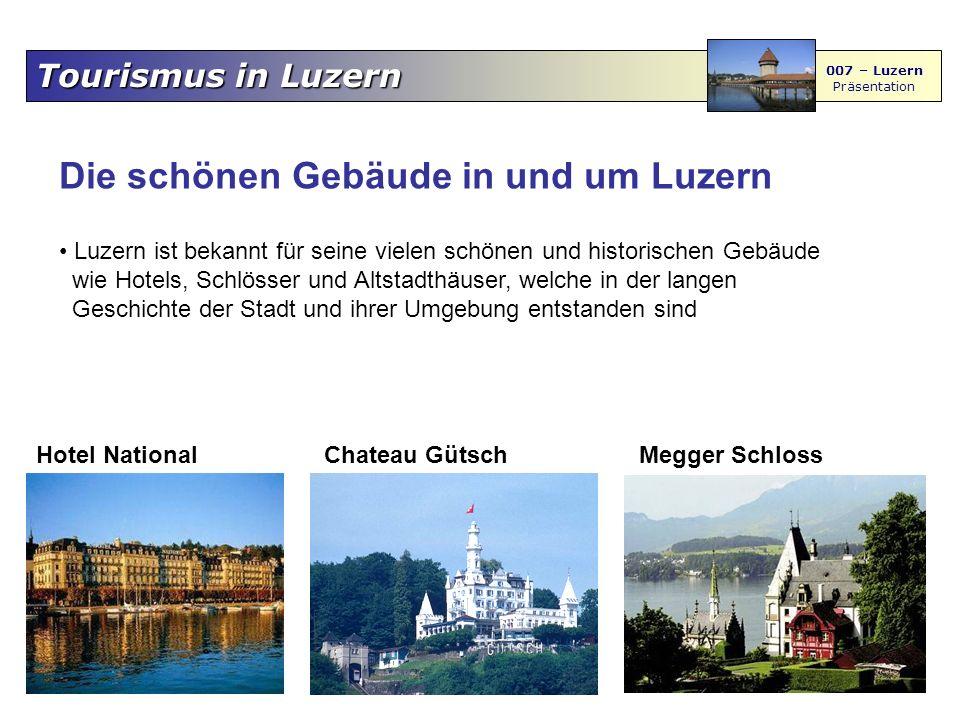 Tourismus in Luzern 007 – Luzern Präsentation Die schönen Gebäude in und um Luzern Hotel NationalChateau Gütsch Megger Schloss Luzern ist bekannt für seine vielen schönen und historischen Gebäude wie Hotels, Schlösser und Altstadthäuser, welche in der langen Geschichte der Stadt und ihrer Umgebung entstanden sind