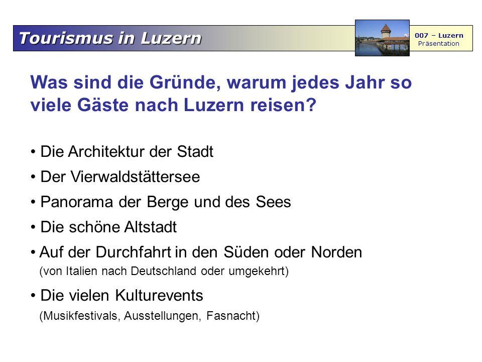 Tourismus in Luzern 007 – Luzern Präsentation Was sind die Gründe, warum jedes Jahr so viele Gäste nach Luzern reisen? Die Architektur der Stadt Der V