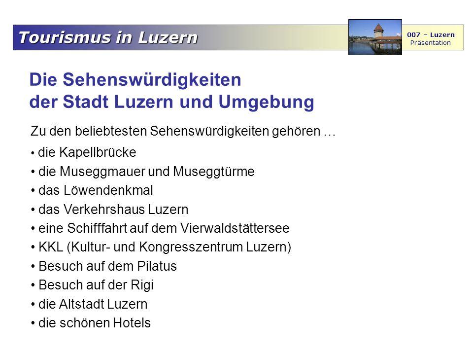 Tourismus in Luzern 007 – Luzern Präsentation Die Sehenswürdigkeiten der Stadt Luzern und Umgebung Zu den beliebtesten Sehenswürdigkeiten gehören … di