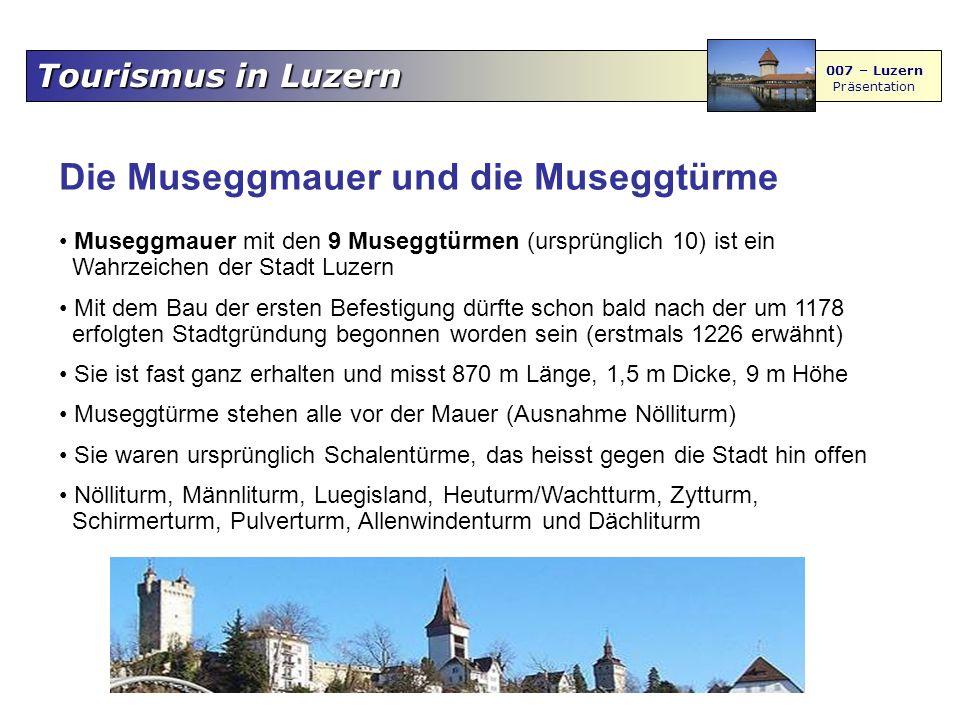 Tourismus in Luzern 007 – Luzern Präsentation Die Museggmauer und die Museggtürme Museggmauer mit den 9 Museggtürmen (ursprünglich 10) ist ein Wahrzei