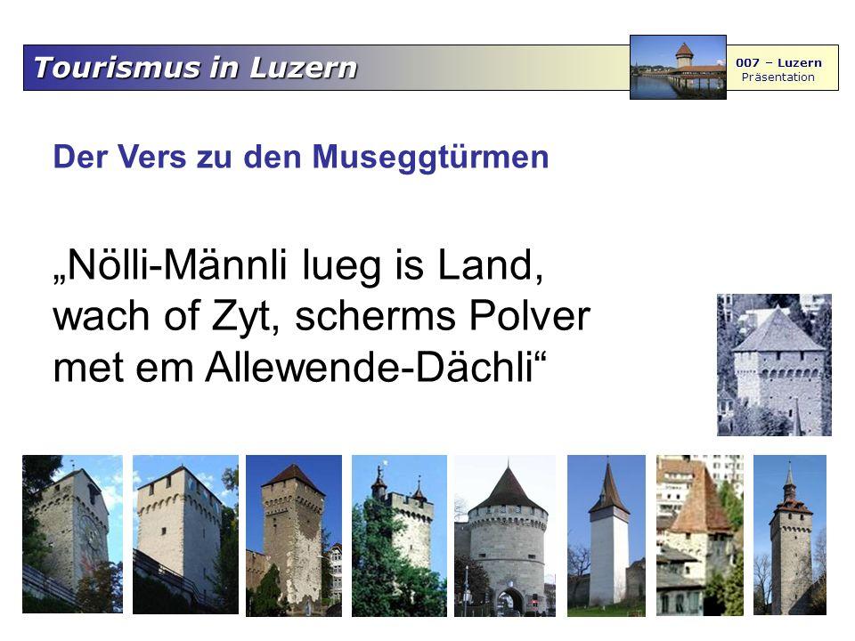 """Tourismus in Luzern 007 – Luzern Präsentation Der Vers zu den Museggtürmen """"Nölli-Männli lueg is Land, wach of Zyt, scherms Polver met em Allewende-Dächli"""