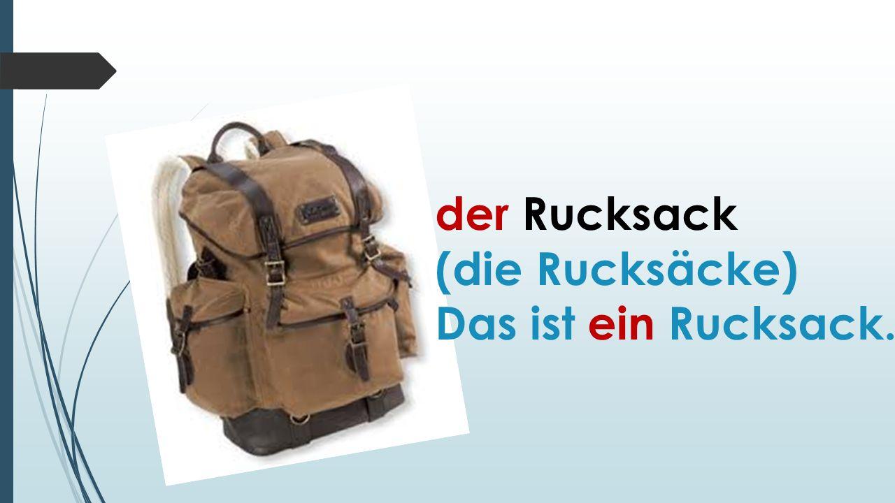 der Rucksack (die Rucksäcke) Das ist ein Rucksack.