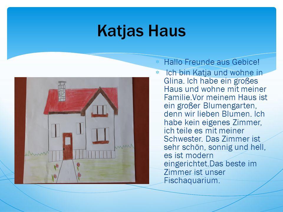 Katjas Haus  Hallo Freunde aus Gebice.  Ich bin Katja und wohne in Glina.