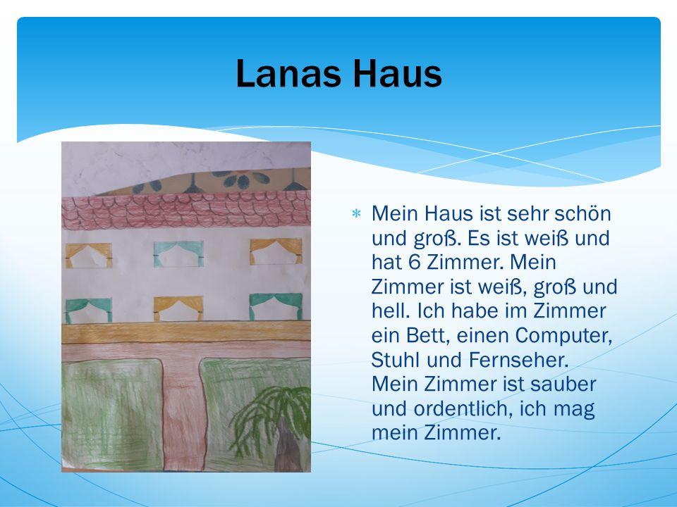 Lanas Haus  Mein Haus ist sehr schön und groß. Es ist weiß und hat 6 Zimmer.