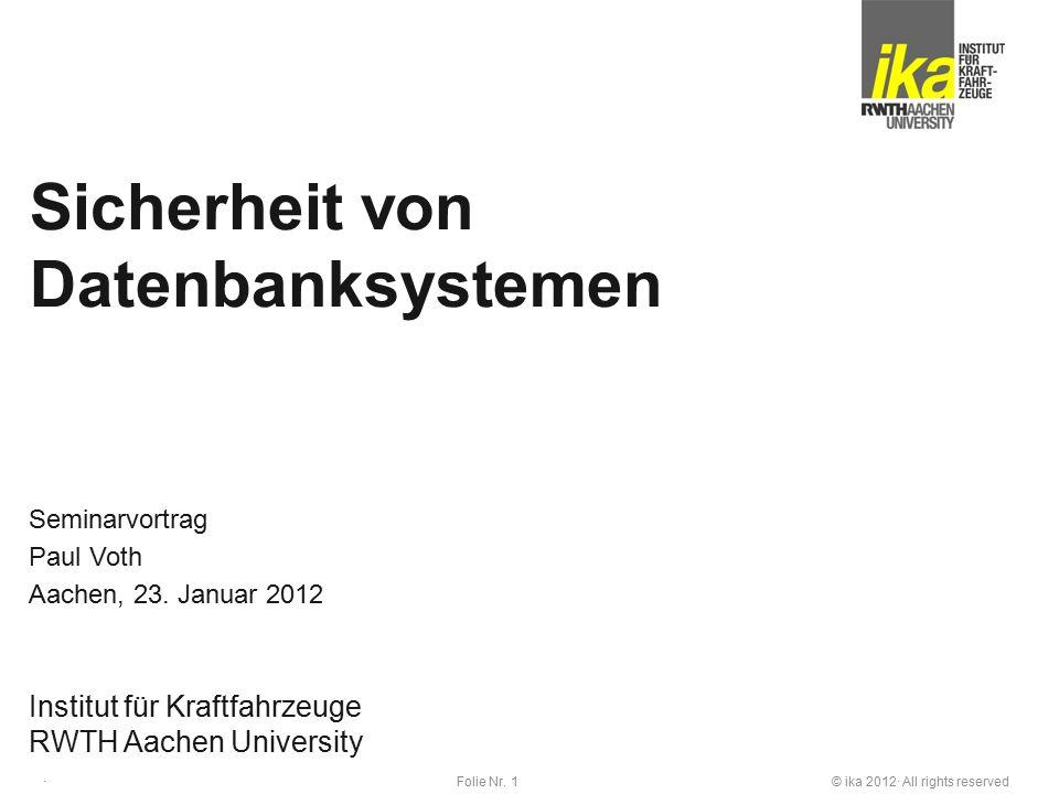 © ika 2012· All rights reservedFolie Nr. 1 · Institut für Kraftfahrzeuge RWTH Aachen University Seminarvortrag Paul Voth Sicherheit von Datenbanksyste