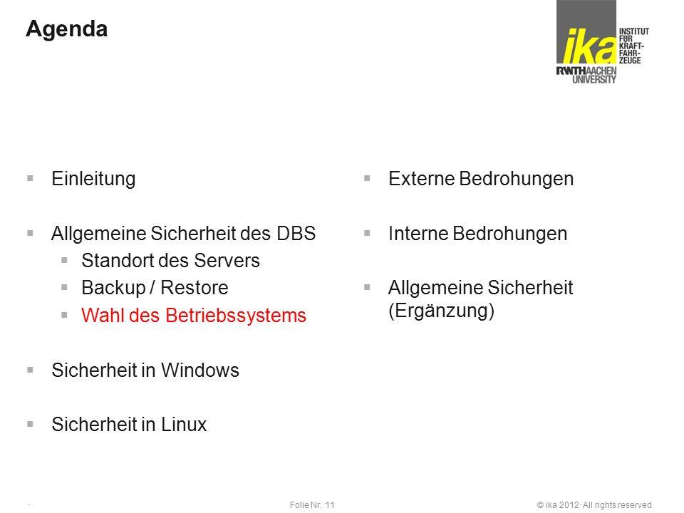 © ika 2012· All rights reservedFolie Nr. 11 · Agenda  Einleitung  Allgemeine Sicherheit des DBS  Standort des Servers  Backup / Restore  Wahl des
