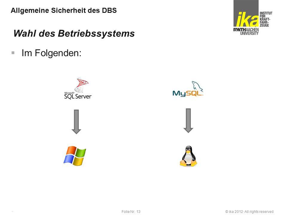 © ika 2012· All rights reservedFolie Nr. 13 · Allgemeine Sicherheit des DBS  Im Folgenden: Wahl des Betriebssystems