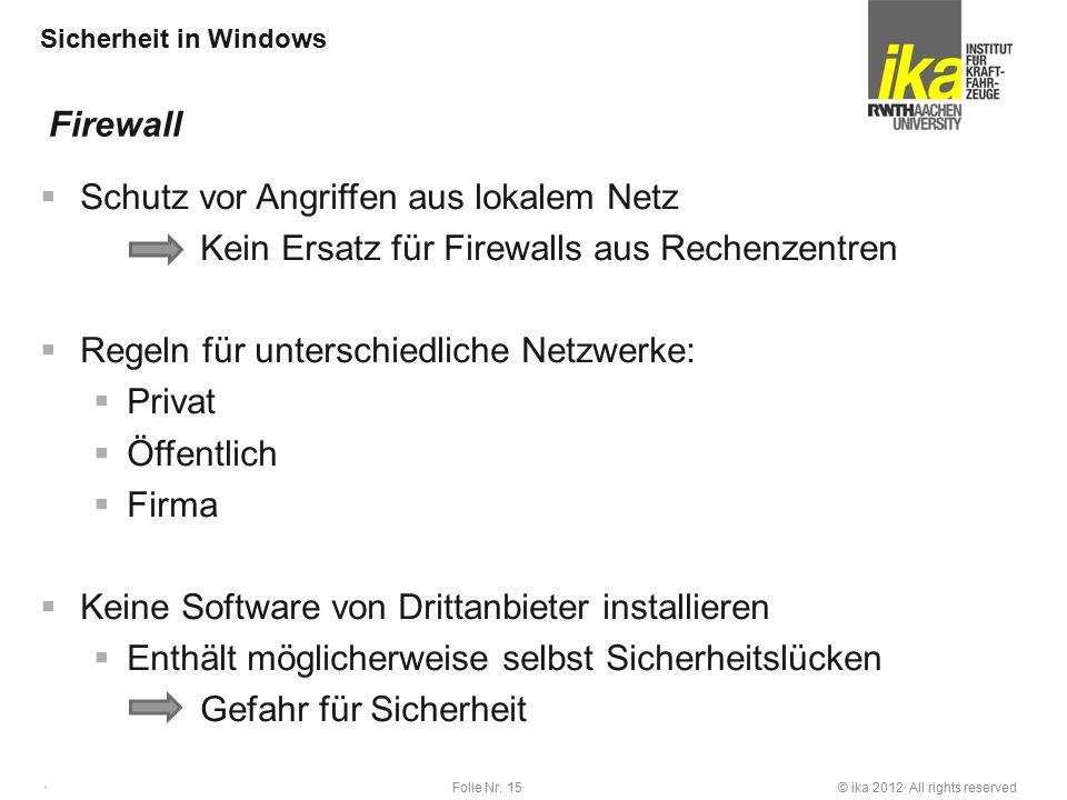 © ika 2012· All rights reservedFolie Nr. 15 · Sicherheit in Windows  Schutz vor Angriffen aus lokalem Netz Kein Ersatz für Firewalls aus Rechenzentre