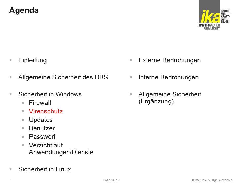 © ika 2012· All rights reservedFolie Nr. 16 · Agenda  Einleitung  Allgemeine Sicherheit des DBS  Sicherheit in Windows  Firewall  Virenschutz  U