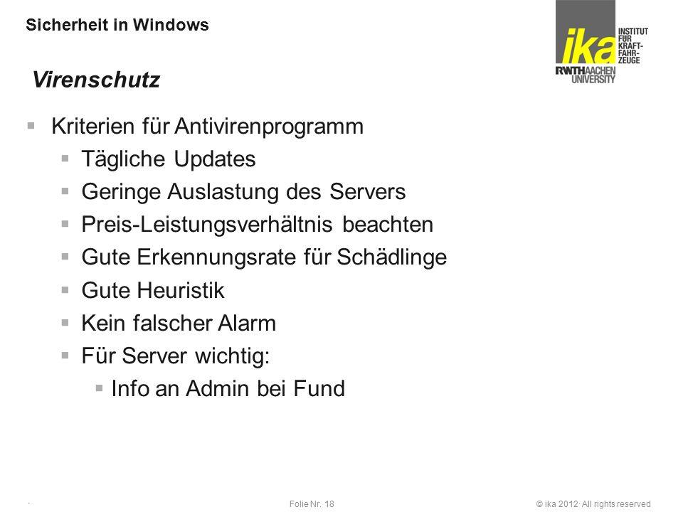 © ika 2012· All rights reservedFolie Nr. 18 · Sicherheit in Windows  Kriterien für Antivirenprogramm  Tägliche Updates  Geringe Auslastung des Serv