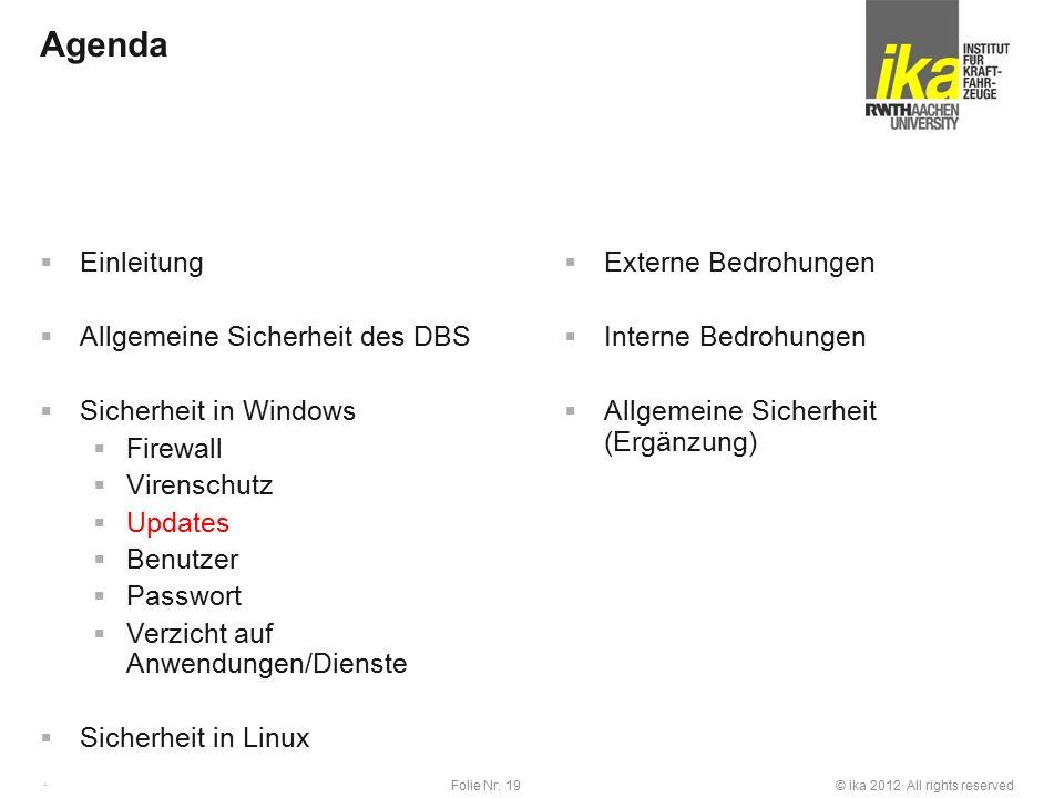 © ika 2012· All rights reservedFolie Nr. 19 · Agenda  Einleitung  Allgemeine Sicherheit des DBS  Sicherheit in Windows  Firewall  Virenschutz  U