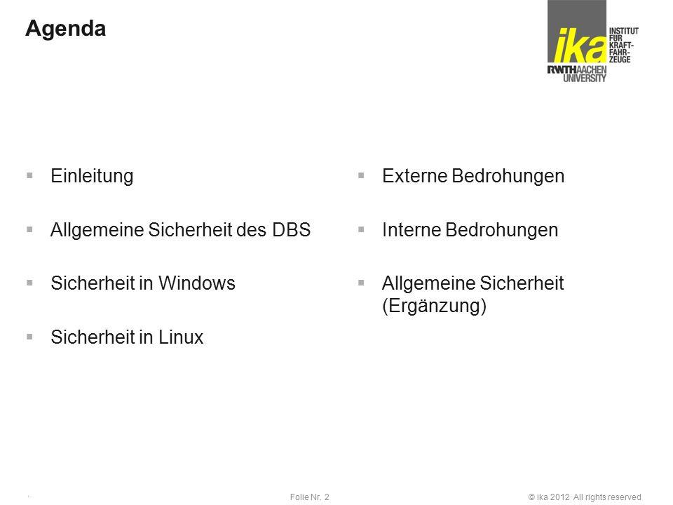 © ika 2012· All rights reservedFolie Nr. 2 · Agenda  Einleitung  Allgemeine Sicherheit des DBS  Sicherheit in Windows  Sicherheit in Linux  Exter