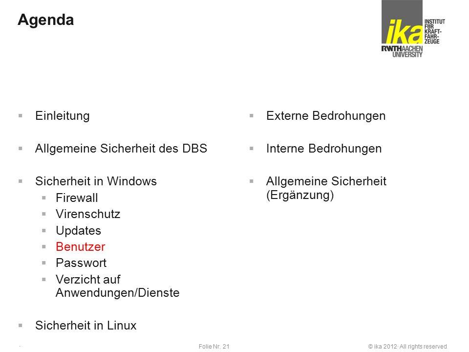 © ika 2012· All rights reservedFolie Nr. 21 · Agenda  Einleitung  Allgemeine Sicherheit des DBS  Sicherheit in Windows  Firewall  Virenschutz  U