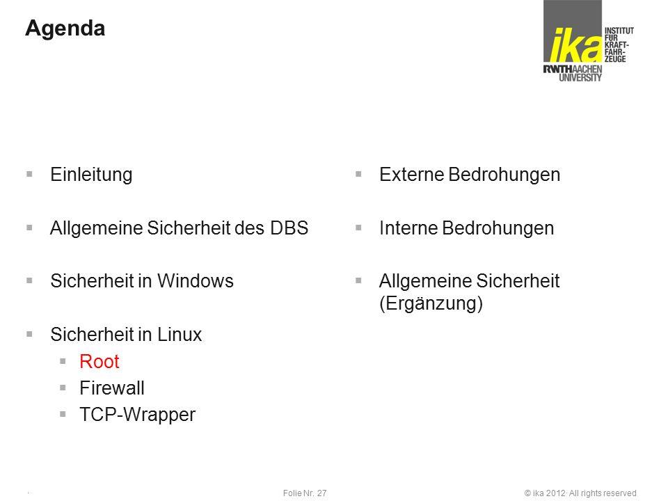 © ika 2012· All rights reservedFolie Nr. 27 · Agenda  Einleitung  Allgemeine Sicherheit des DBS  Sicherheit in Windows  Sicherheit in Linux  Root
