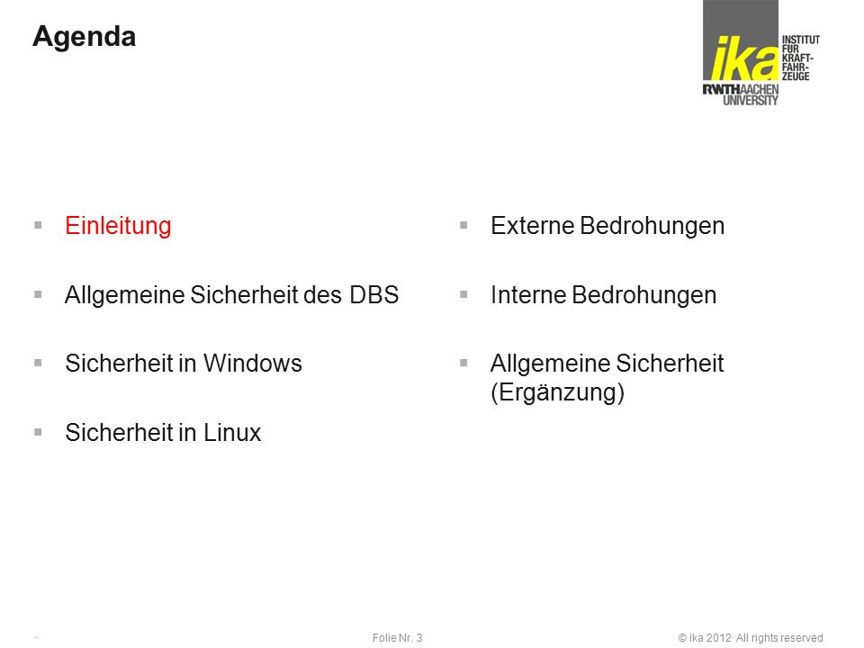 © ika 2012· All rights reservedFolie Nr. 3 · Agenda  Einleitung  Allgemeine Sicherheit des DBS  Sicherheit in Windows  Sicherheit in Linux  Exter