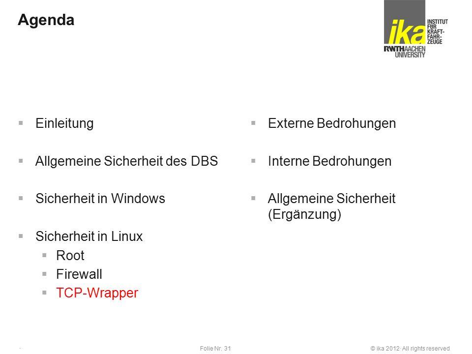 © ika 2012· All rights reservedFolie Nr. 31 · Agenda  Einleitung  Allgemeine Sicherheit des DBS  Sicherheit in Windows  Sicherheit in Linux  Root