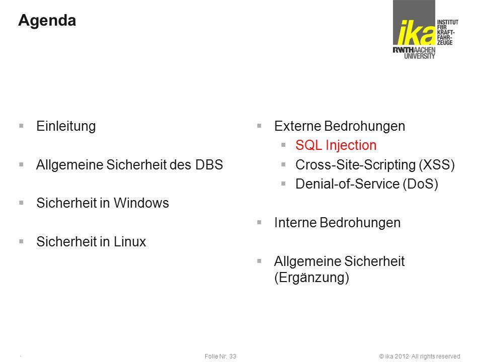 © ika 2012· All rights reservedFolie Nr. 33 · Agenda  Einleitung  Allgemeine Sicherheit des DBS  Sicherheit in Windows  Sicherheit in Linux  Exte