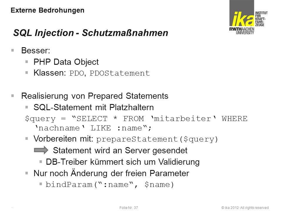 © ika 2012· All rights reservedFolie Nr. 37 · Externe Bedrohungen  Besser:  PHP Data Object  Klassen: PDO, PDOStatement  Realisierung von Prepared