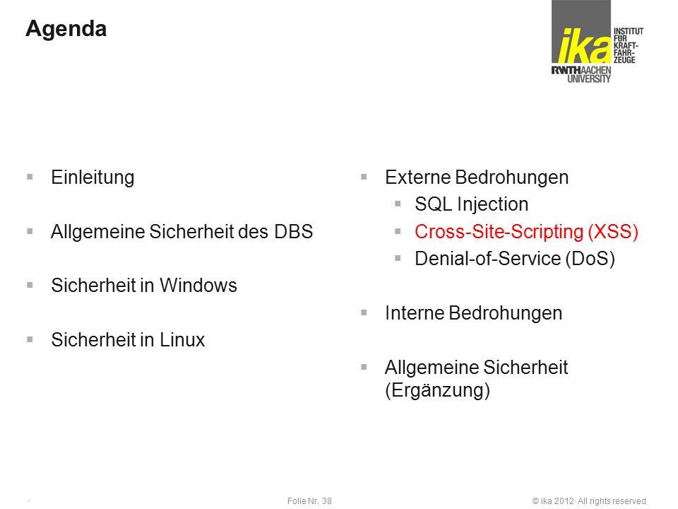 © ika 2012· All rights reservedFolie Nr. 38 · Agenda  Einleitung  Allgemeine Sicherheit des DBS  Sicherheit in Windows  Sicherheit in Linux  Exte