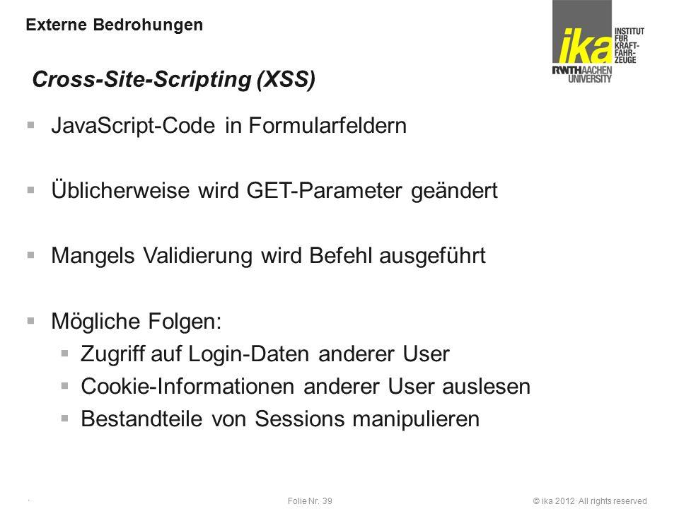 © ika 2012· All rights reservedFolie Nr. 39 · Externe Bedrohungen  JavaScript-Code in Formularfeldern  Üblicherweise wird GET-Parameter geändert  M