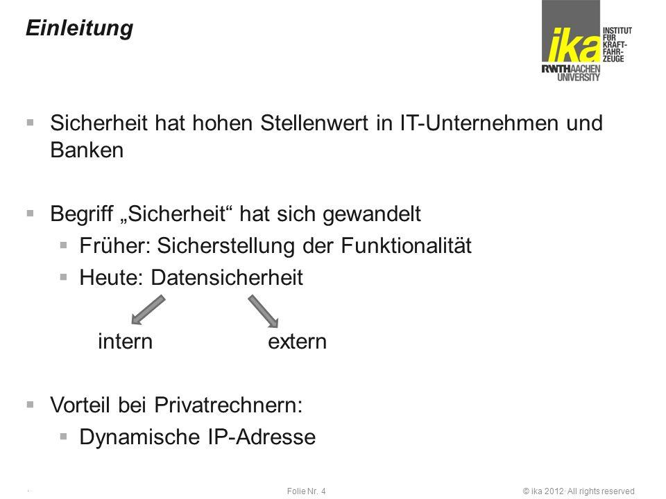 """© ika 2012· All rights reservedFolie Nr. 4 · Einleitung  Sicherheit hat hohen Stellenwert in IT-Unternehmen und Banken  Begriff """"Sicherheit"""" hat sic"""