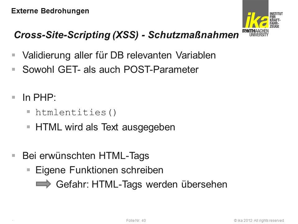 © ika 2012· All rights reservedFolie Nr. 40 · Externe Bedrohungen  Validierung aller für DB relevanten Variablen  Sowohl GET- als auch POST-Paramete