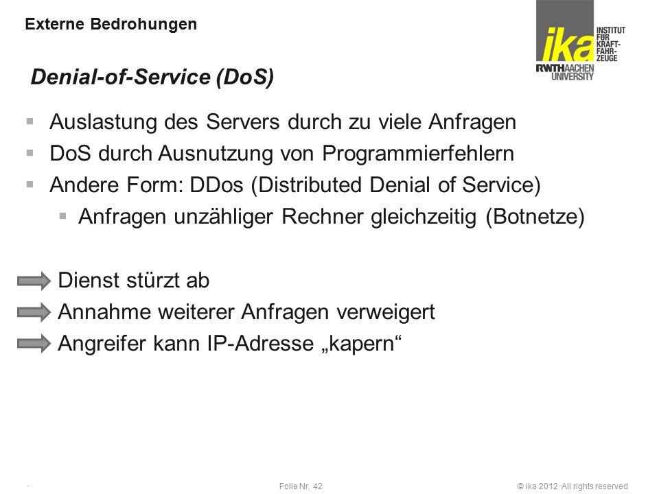 © ika 2012· All rights reservedFolie Nr. 42 · Externe Bedrohungen  Auslastung des Servers durch zu viele Anfragen  DoS durch Ausnutzung von Programm