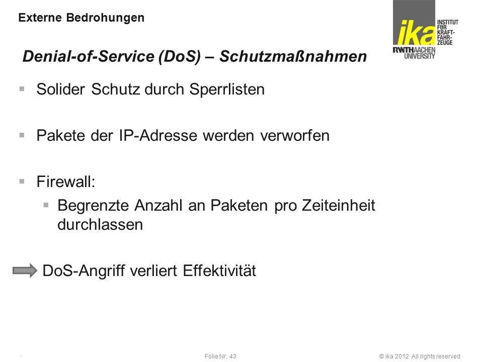 © ika 2012· All rights reservedFolie Nr. 43 · Externe Bedrohungen  Solider Schutz durch Sperrlisten  Pakete der IP-Adresse werden verworfen  Firewa