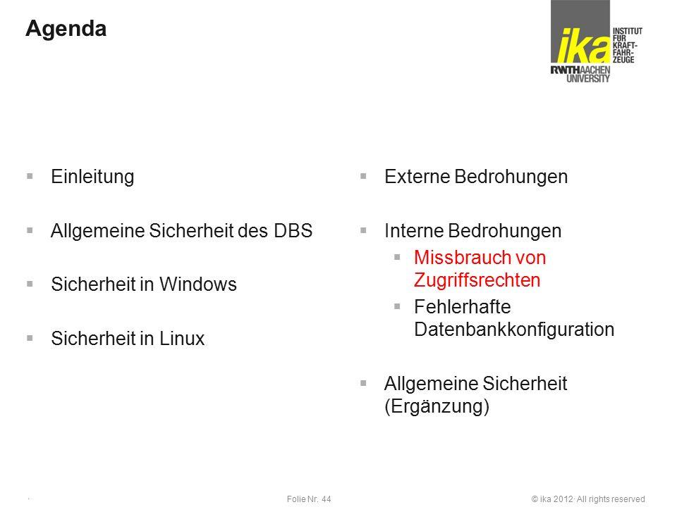 © ika 2012· All rights reservedFolie Nr. 44 · Agenda  Einleitung  Allgemeine Sicherheit des DBS  Sicherheit in Windows  Sicherheit in Linux  Exte