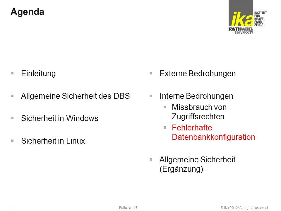 © ika 2012· All rights reservedFolie Nr. 47 · Agenda  Einleitung  Allgemeine Sicherheit des DBS  Sicherheit in Windows  Sicherheit in Linux  Exte
