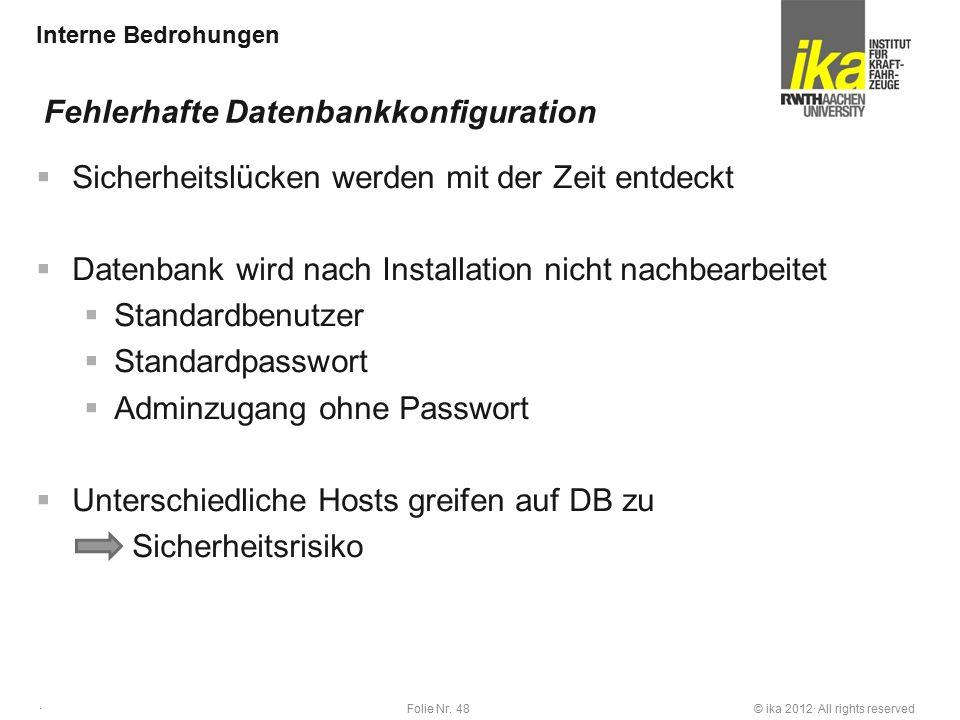 © ika 2012· All rights reservedFolie Nr. 48 · Interne Bedrohungen  Sicherheitslücken werden mit der Zeit entdeckt  Datenbank wird nach Installation