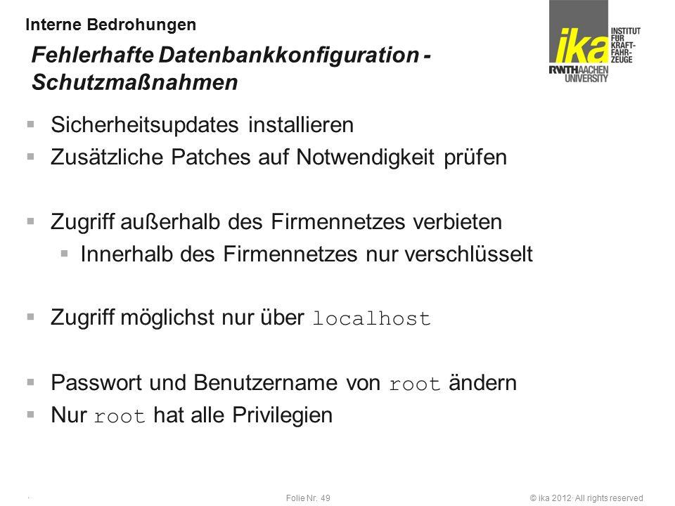 © ika 2012· All rights reservedFolie Nr. 49 · Interne Bedrohungen  Sicherheitsupdates installieren  Zusätzliche Patches auf Notwendigkeit prüfen  Z